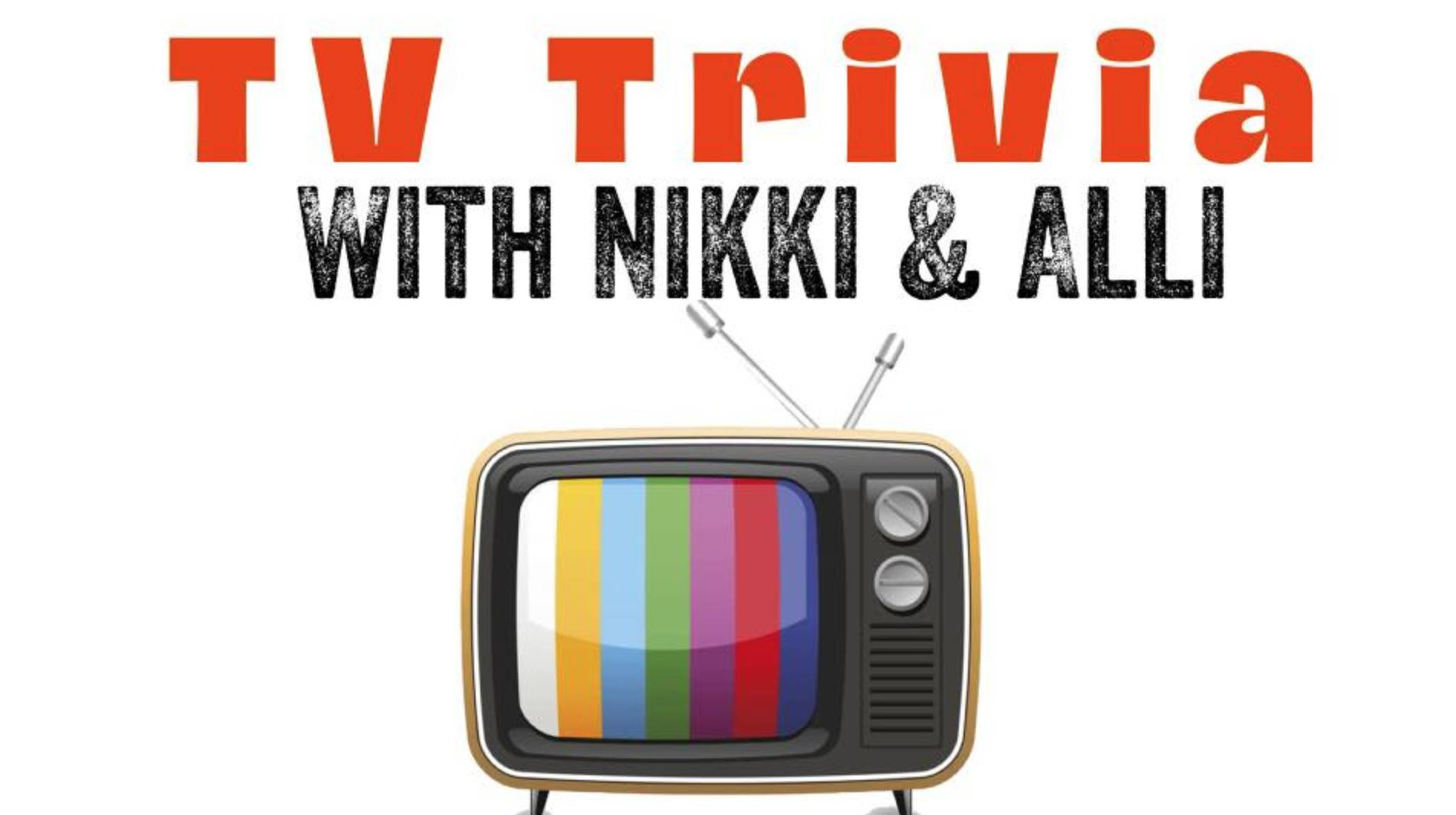 TV Trivia with Nikki & Alli